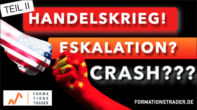 Handelskrieg! Eskalation? Crash??? Teil II